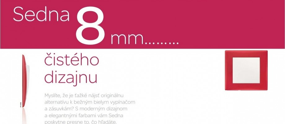 Sedna – 8mm čistého dizajnu